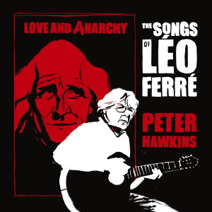 peter-hawkins-love-and-anarchy-the-songs-of-leo-ferre